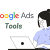 5 Amazing Google Ads Tools You Need to Use