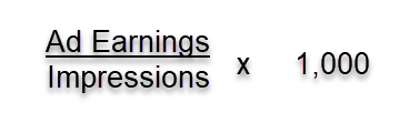 Ad Earnings divided by Impressions x 1,000