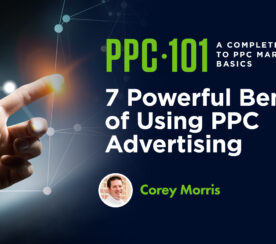7 Powerful Benefits of Using PPC Advertising