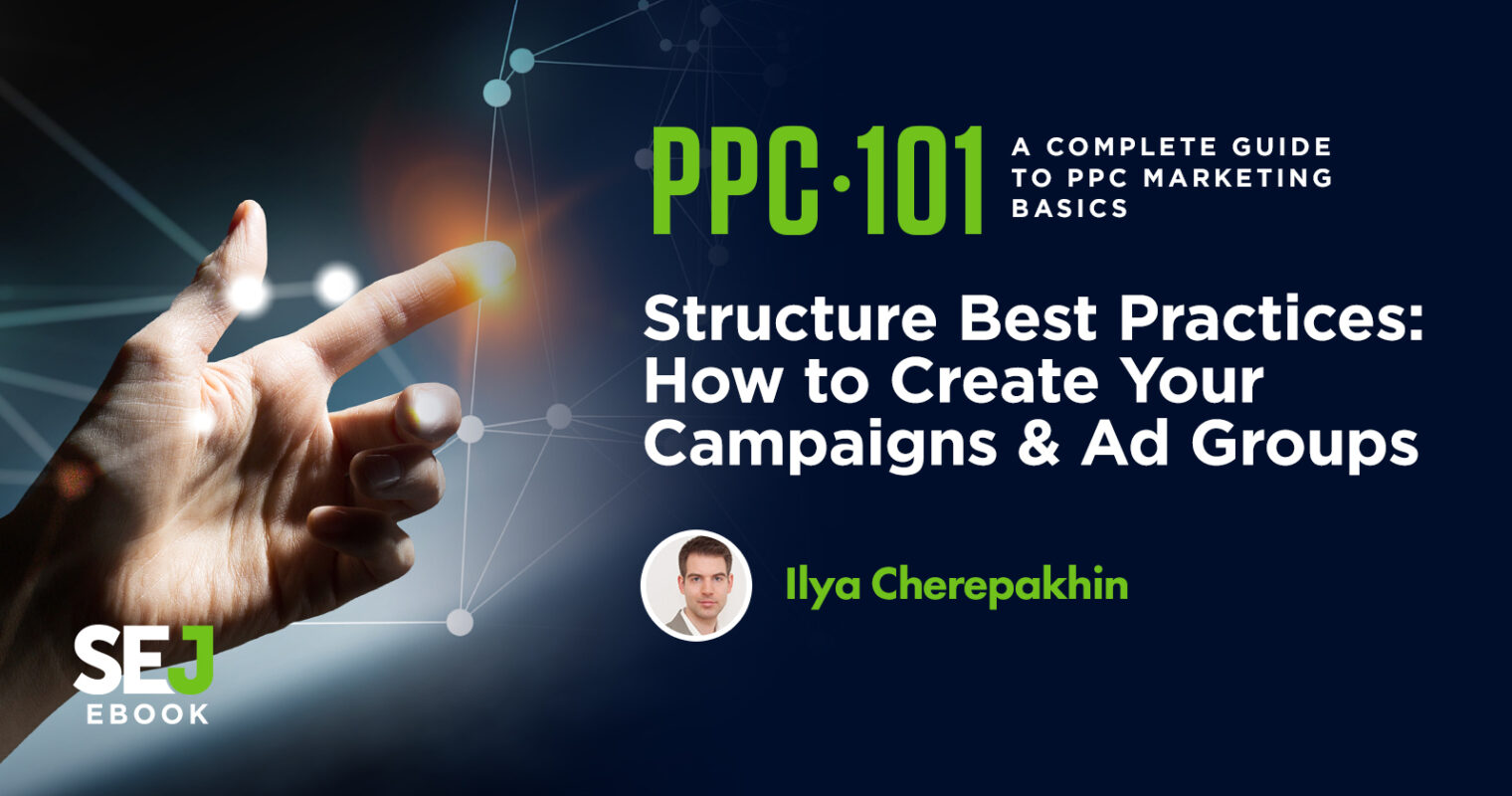 Structure Best Practices: How to Create Your Campaigns & Ad Groups