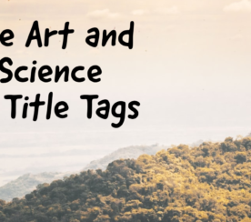 The Art & Science of Writing Title Tags