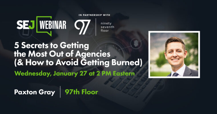 5 Secrets to Getting the Most Out of Agencies (& How to Avoid Getting Burned)