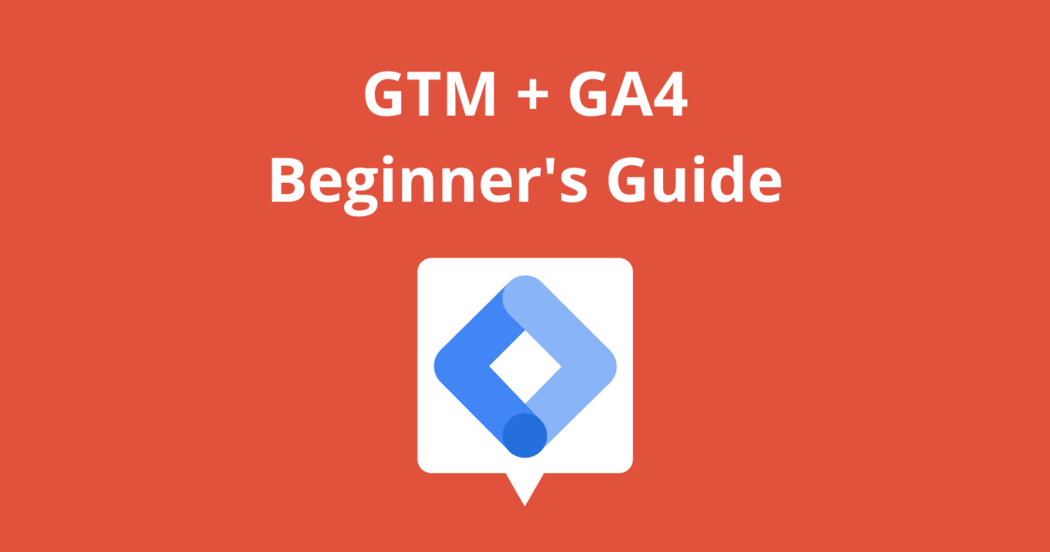 Google Tag Manager: A GA4 Beginner's Guide