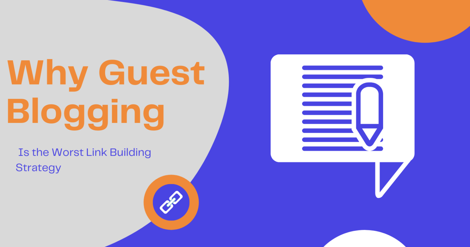 Why Guest Blogging Is the Worst Link Building Strategy