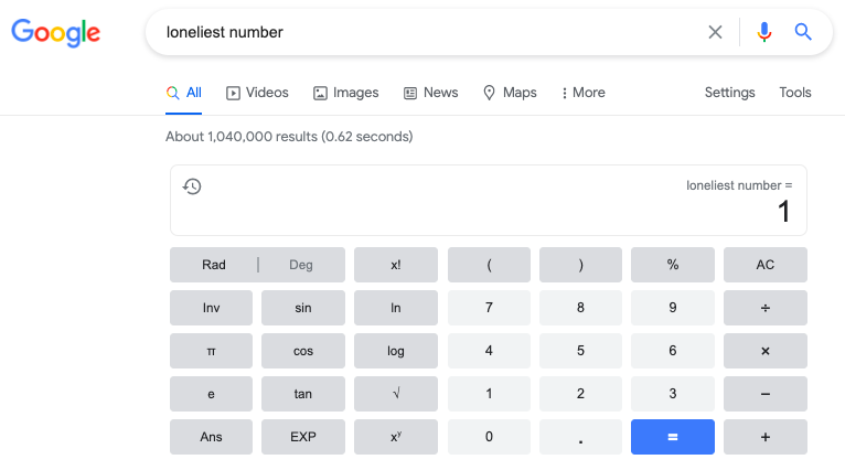 """Look for the """"loneliest number"""" in the search box and the Google calculator will show you the answer """"1""""."""