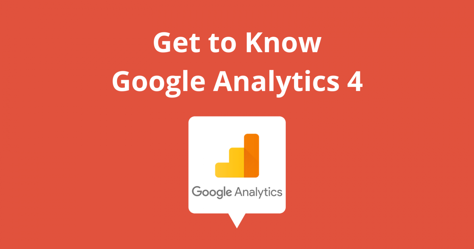 Get to Know Google Analytics 4: A Complete Guide