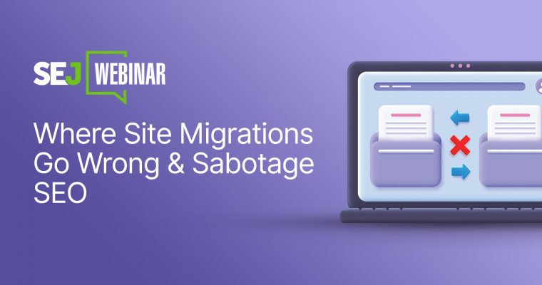Where Site Migrations Go Wrong & Sabotage SEO