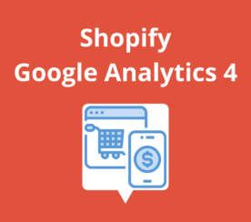 Google Analytics for Shopify Stores: Everything You Need to Know